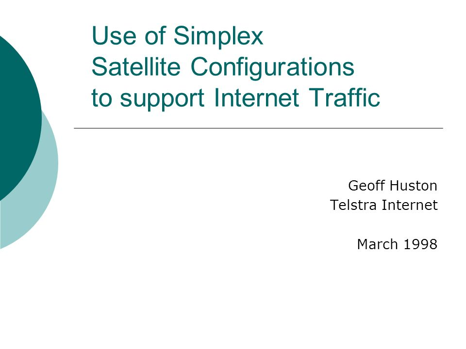 Use of Simplex Satellite Configurations to support Internet Traffic Geoff Huston Telstra Internet March 1998