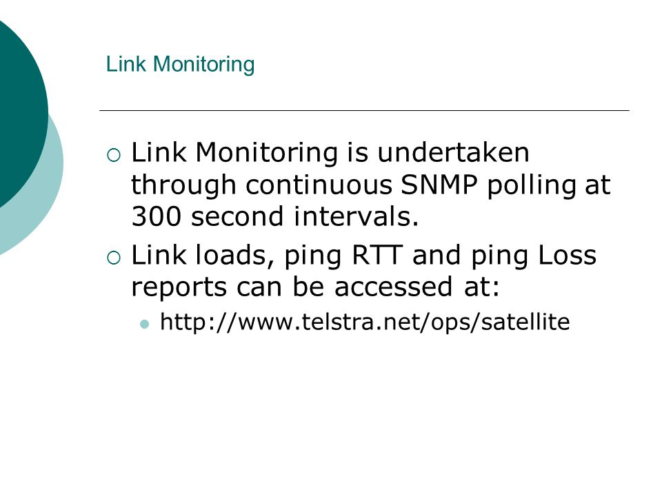 Link Monitoring Link Monitoring is undertaken through continuous SNMP polling at 300 second intervals.