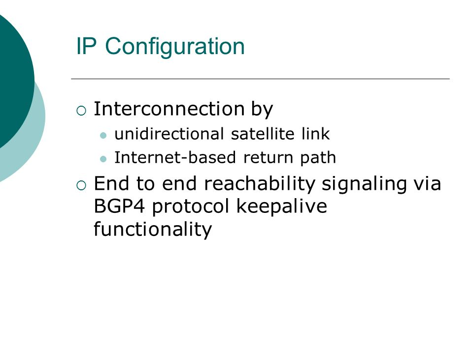 IP Configuration Interconnection by unidirectional satellite link Internet-based return path End to end reachability signaling via BGP4 protocol keepalive functionality