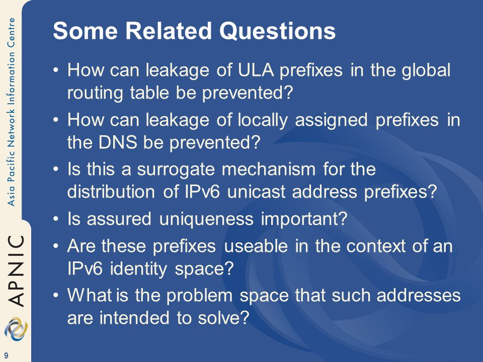 9 Some Related Questions How can leakage of ULA prefixes in the global routing table be prevented? How can leakage of locally assigned prefixes in the