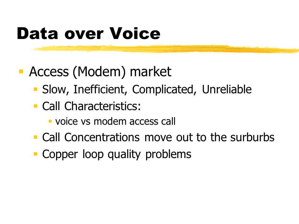 The Problem Data over Voice is an exhausted design