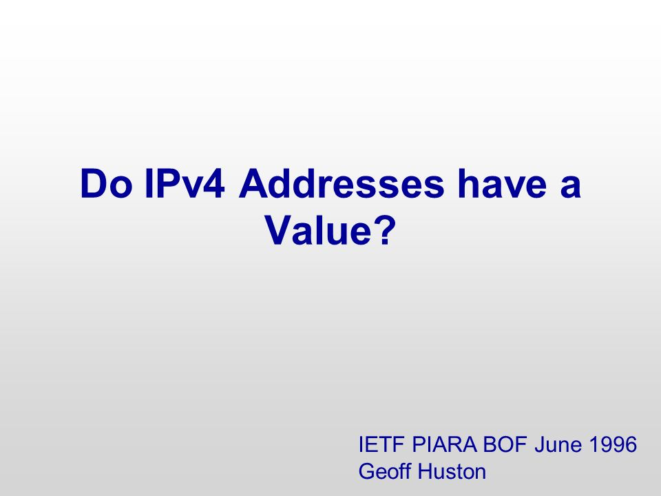 Do IPv4 Addresses have a Value IETF PIARA BOF June 1996 Geoff Huston
