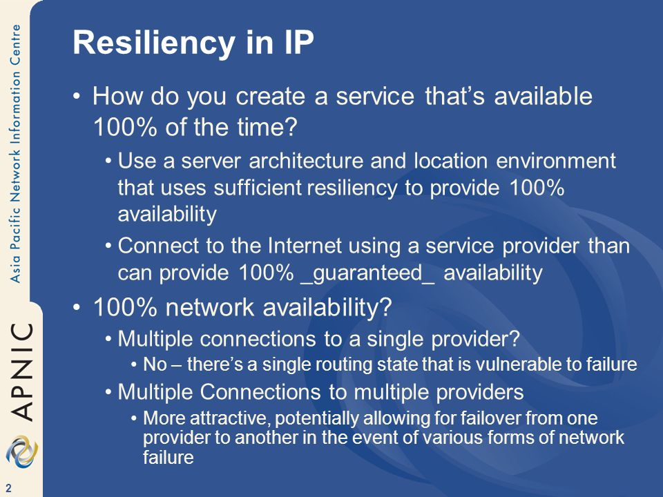 2 Resiliency in IP How do you create a service thats available 100% of the time.