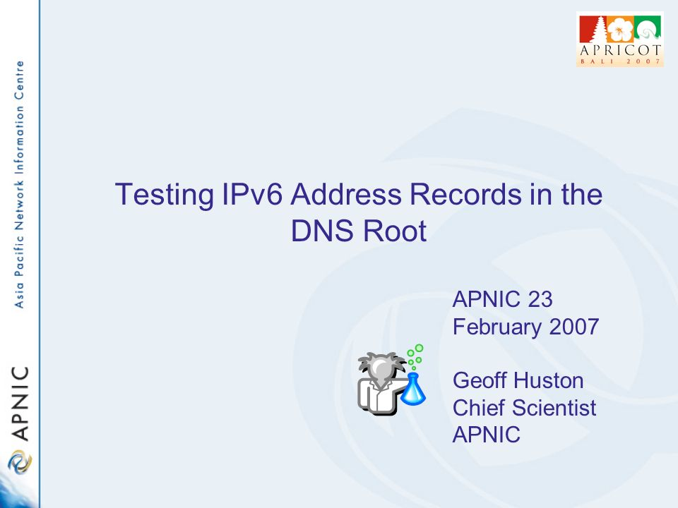 Testing IPv6 Address Records in the DNS Root APNIC 23 February 2007 Geoff Huston Chief Scientist APNIC