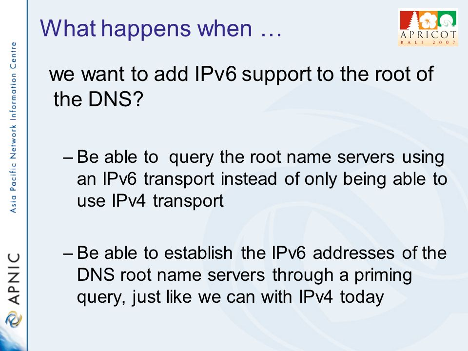 What happens when … we want to add IPv6 support to the root of the DNS.