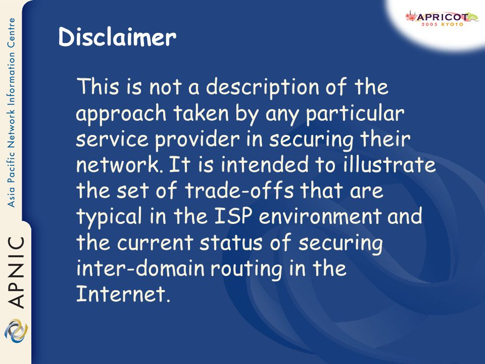 Disclaimer This is not a description of the approach taken by any particular service provider in securing their network.