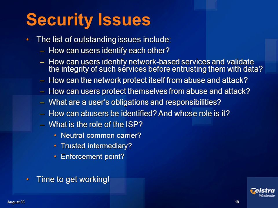 August 03 18 Security Issues The list of outstanding issues include: –How can users identify each other.