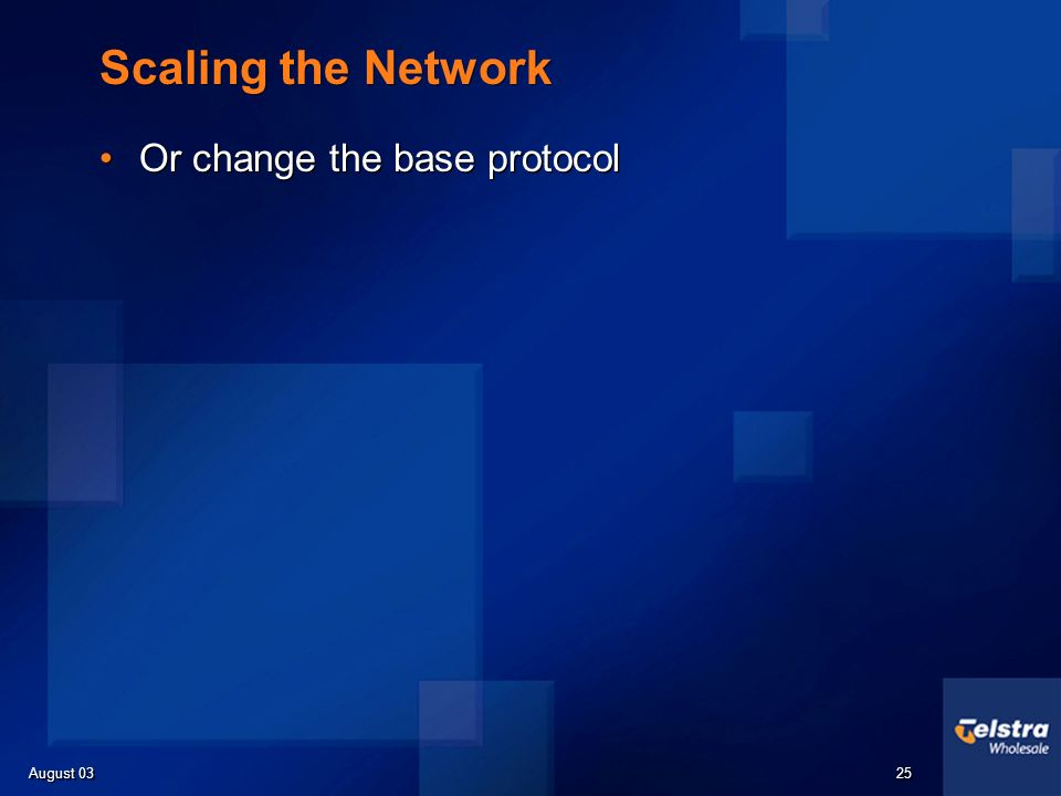 August 03 25 Scaling the Network Or change the base protocol