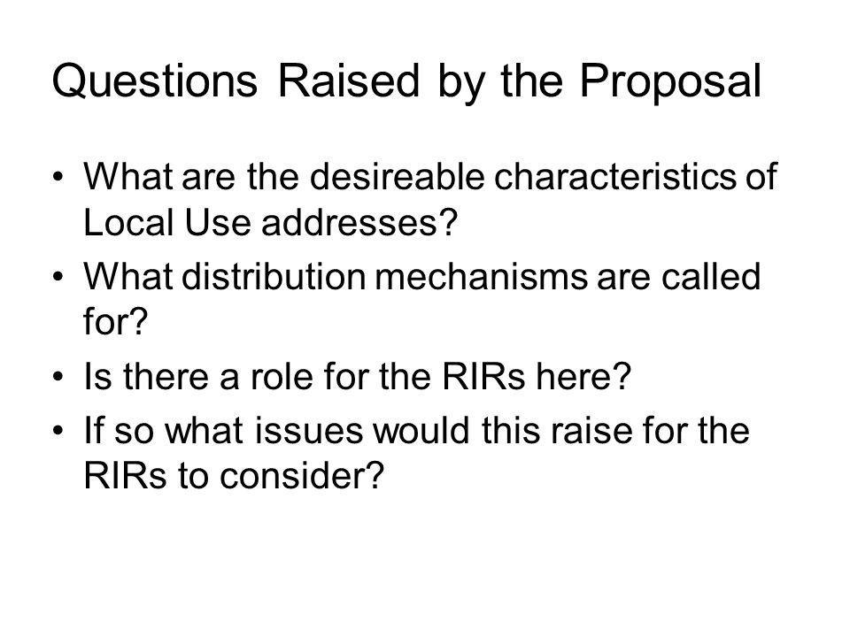 Questions Raised by the Proposal What are the desireable characteristics of Local Use addresses.