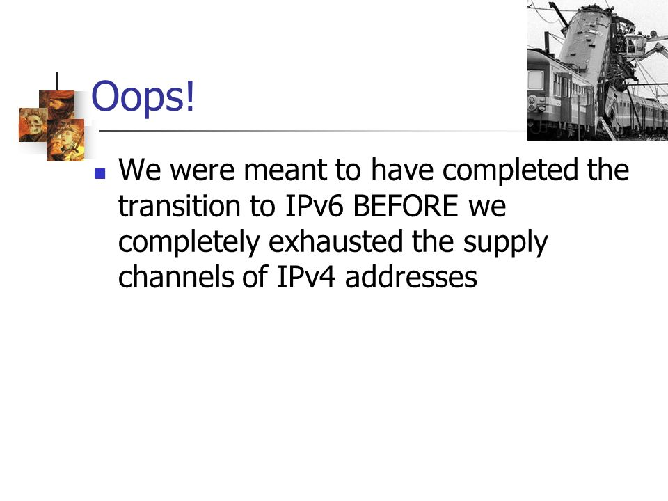 Oops! We were meant to have completed the transition to IPv6 BEFORE we completely exhausted the supply channels of IPv4 addresses