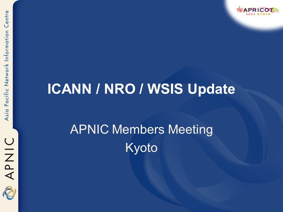 ICANN / NRO / WSIS Update APNIC Members Meeting Kyoto