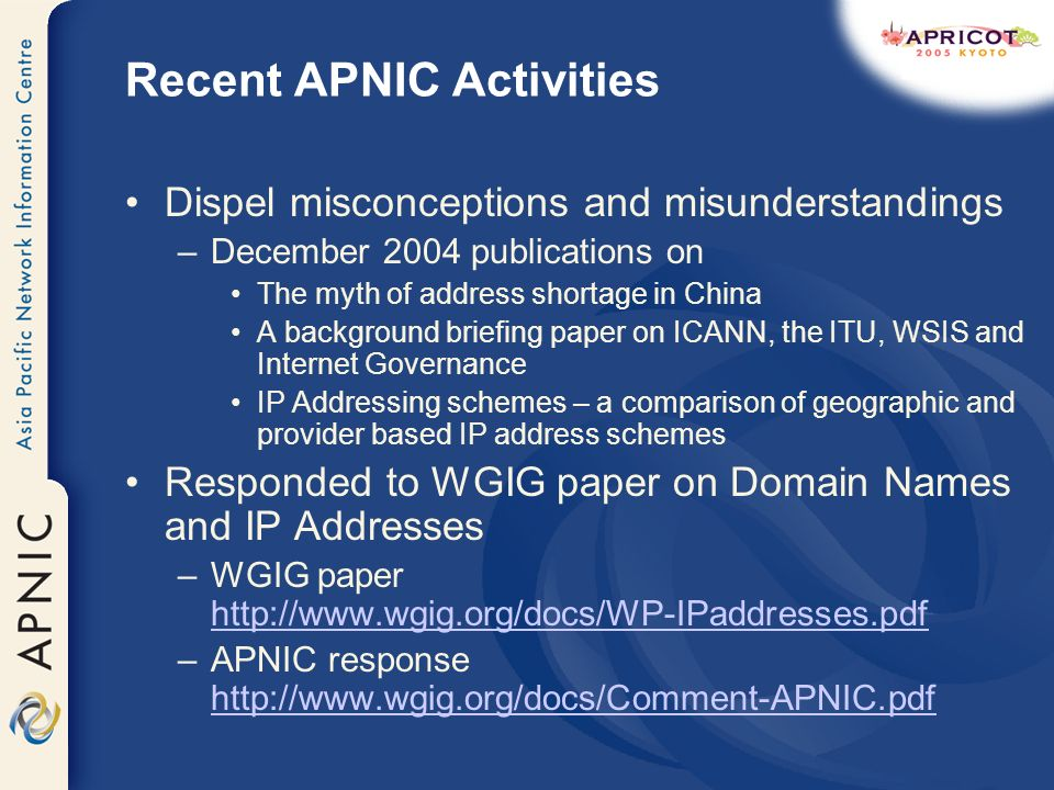 Recent APNIC Activities Dispel misconceptions and misunderstandings –December 2004 publications on The myth of address shortage in China A background