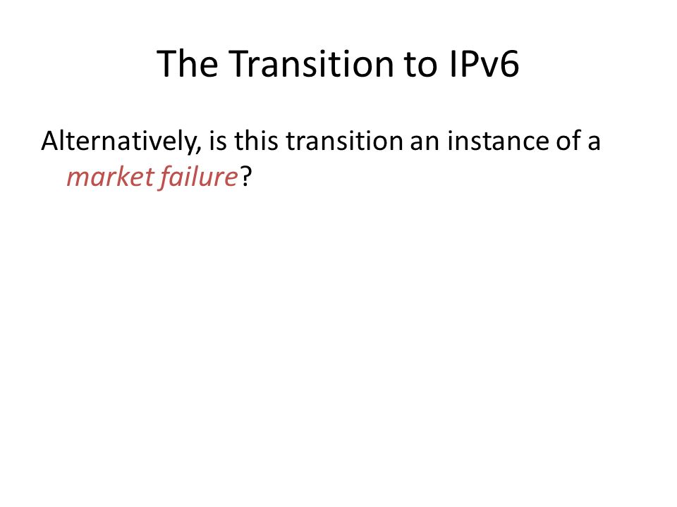 The Transition to IPv6 Alternatively, is this transition an instance of a market failure