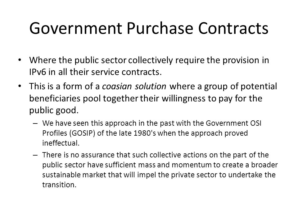 Government Purchase Contracts Where the public sector collectively require the provision in IPv6 in all their service contracts.