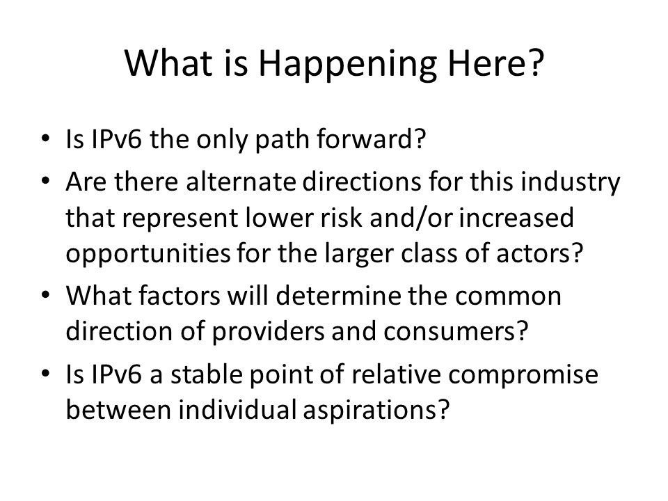 What is Happening Here. Is IPv6 the only path forward.