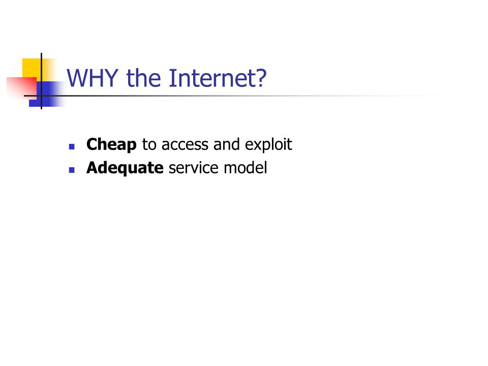 WHY the Internet Cheap to access and exploit Adequate service model
