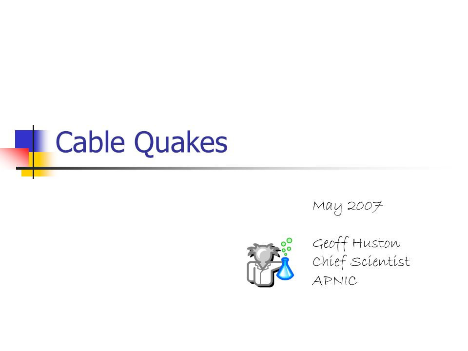 Cable Quakes May 2007 Geoff Huston Chief Scientist APNIC