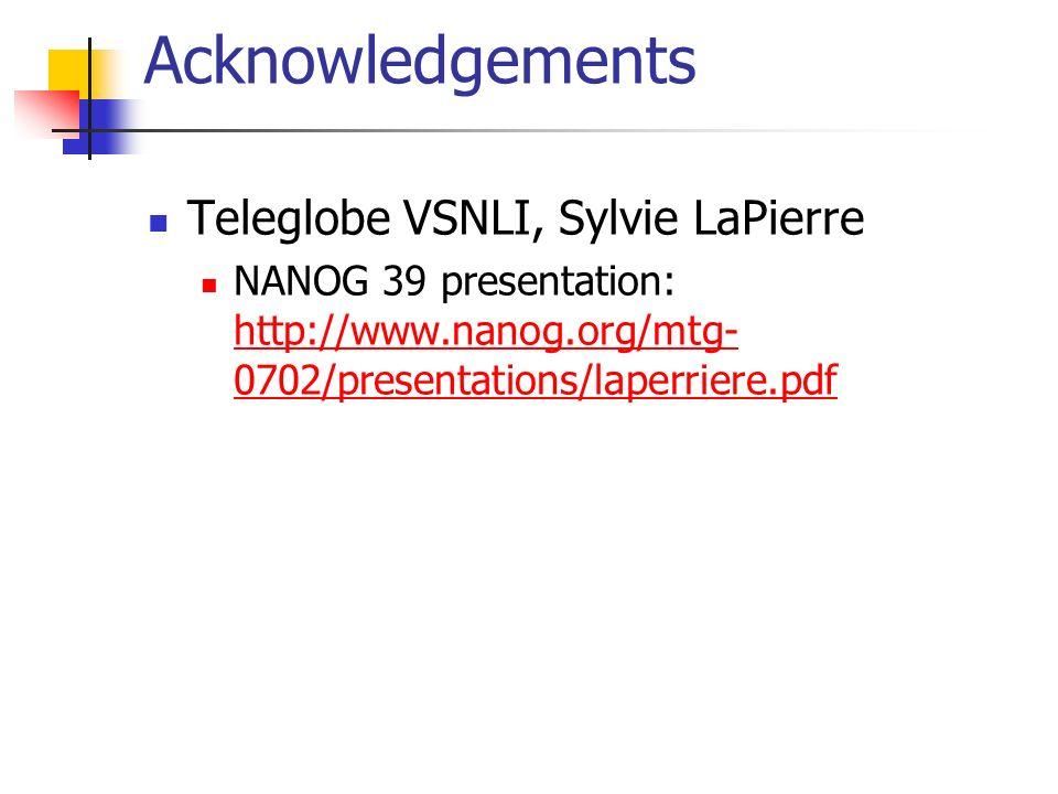 Acknowledgements Teleglobe VSNLI, Sylvie LaPierre NANOG 39 presentation: http://www.nanog.org/mtg- 0702/presentations/laperriere.pdf http://www.nanog.org/mtg- 0702/presentations/laperriere.pdf