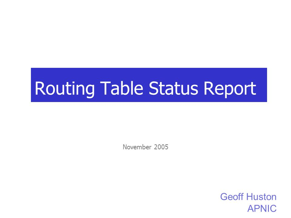 Routing Table Status Report November 2005 Geoff Huston APNIC