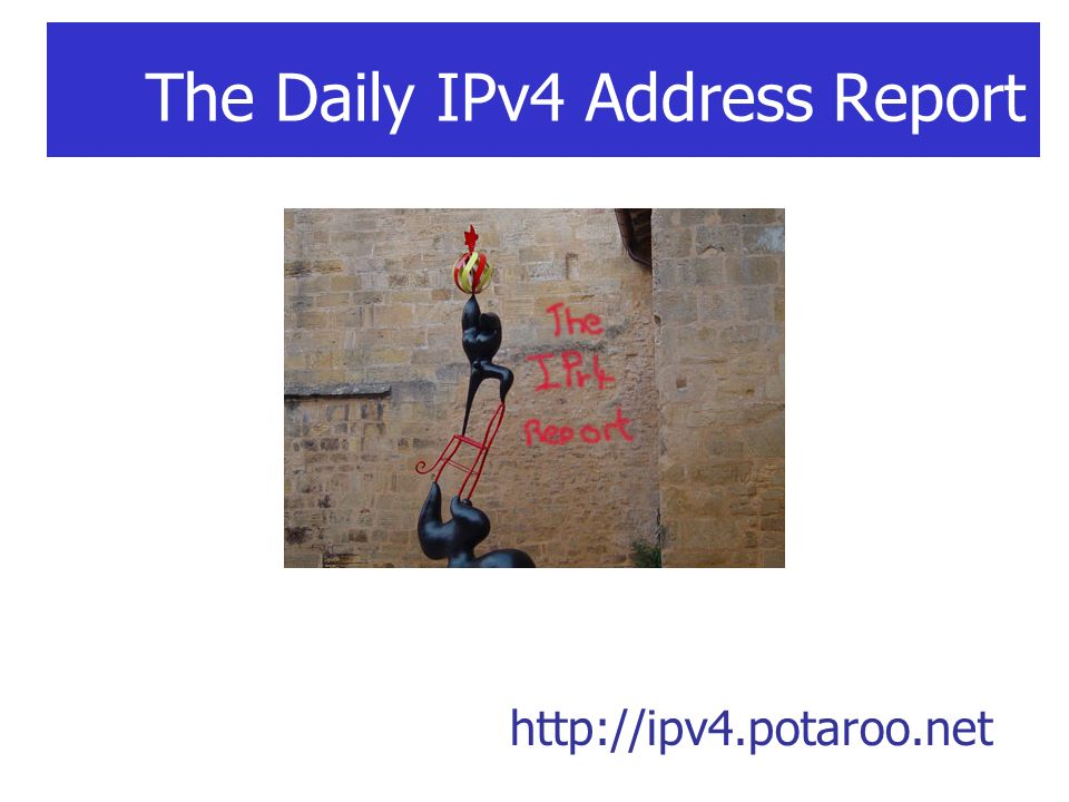 The Daily IPv4 Address Report http://ipv4.potaroo.net