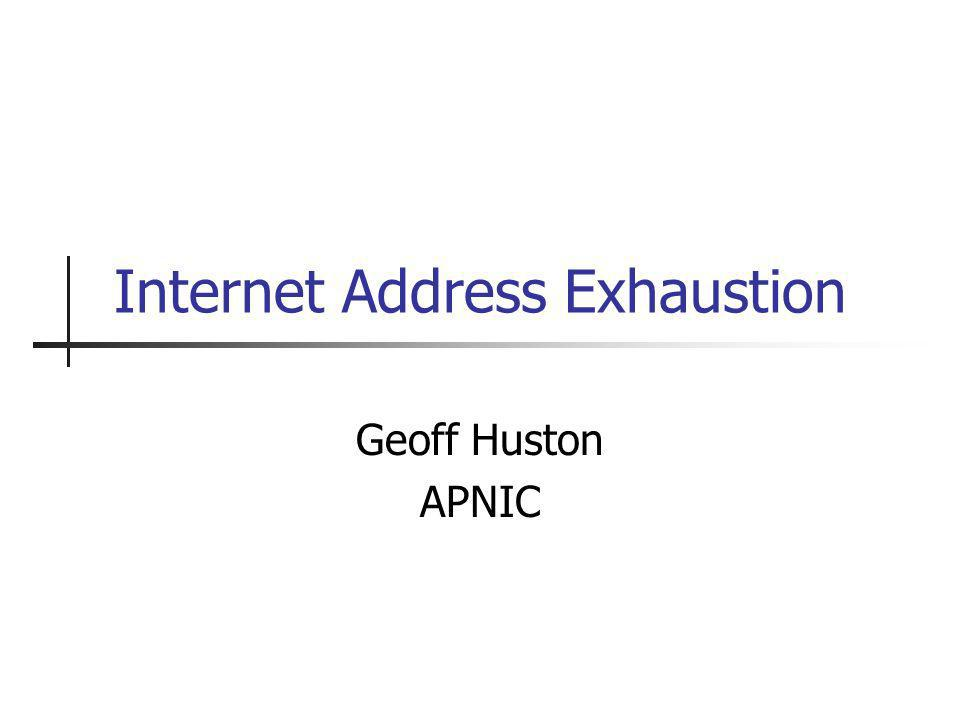 Internet Address Exhaustion Geoff Huston APNIC