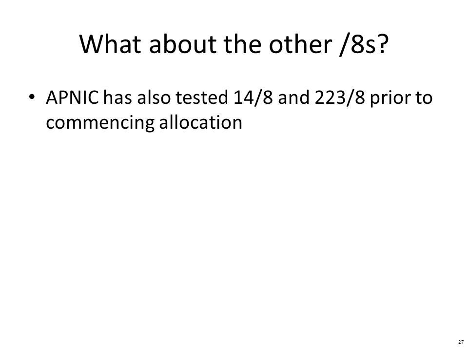 What about the other /8s APNIC has also tested 14/8 and 223/8 prior to commencing allocation 27