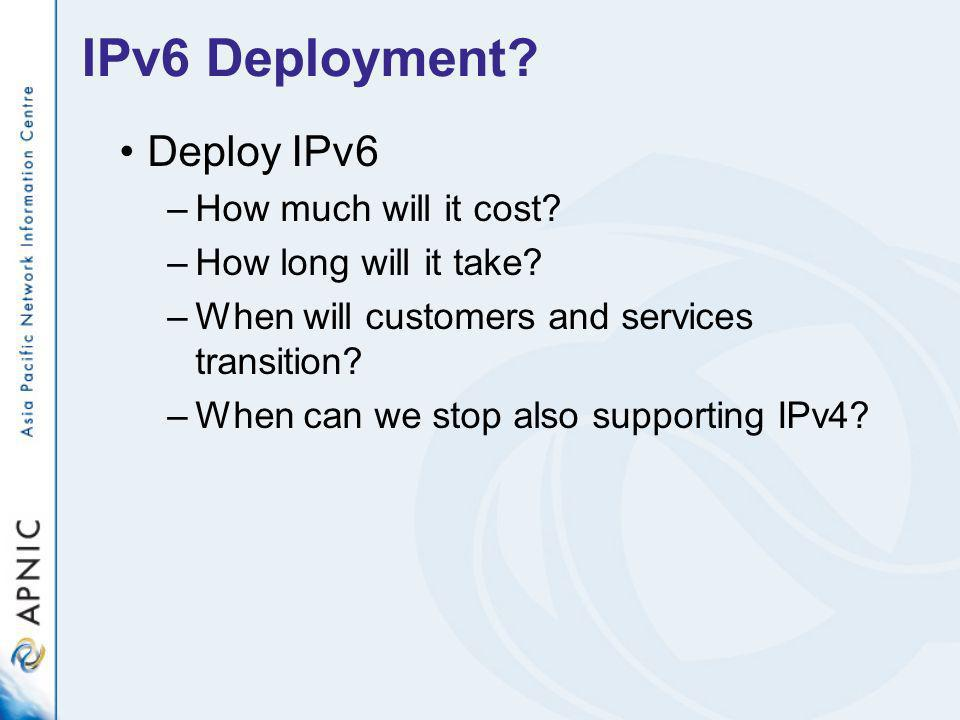 IPv6 Deployment. Deploy IPv6 –How much will it cost.