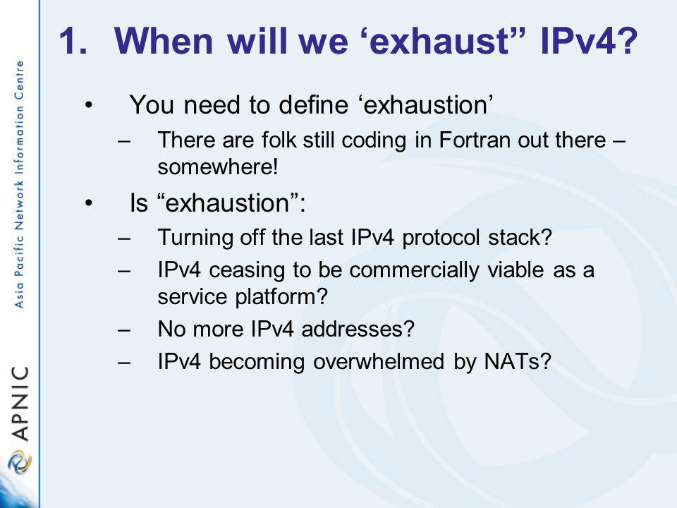 IPv4 Address Exhaustion.A. When will we stop routing IPv4 in our networks.