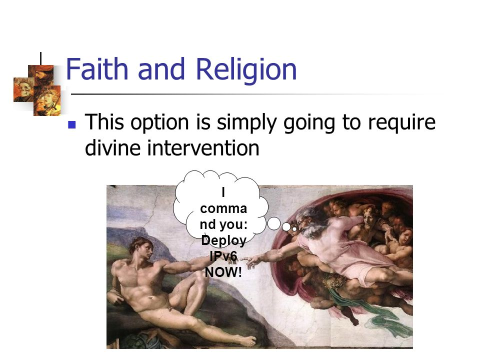 Faith and Religion This option is simply going to require divine intervention I comma nd you: Deploy IPv6 NOW!