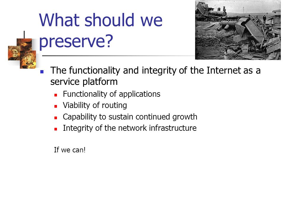 What should we preserve? The functionality and integrity of the Internet as a service platform Functionality of applications Viability of routing Capa