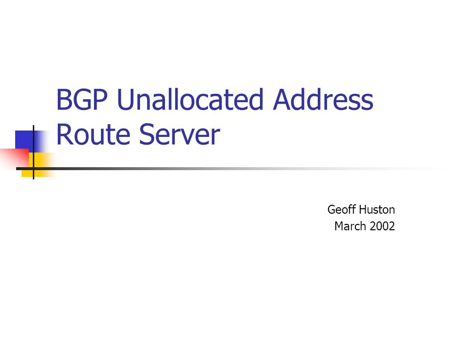 BGP Unallocated Address Route Server Geoff Huston March 2002