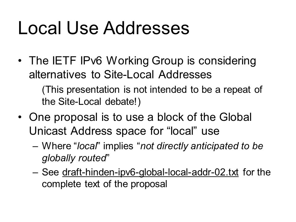 Questions Raised by the Proposal See draft-huston-ipv6-local-use-comments- 00.txt What are the desireable characteristics of Local Use addresses.