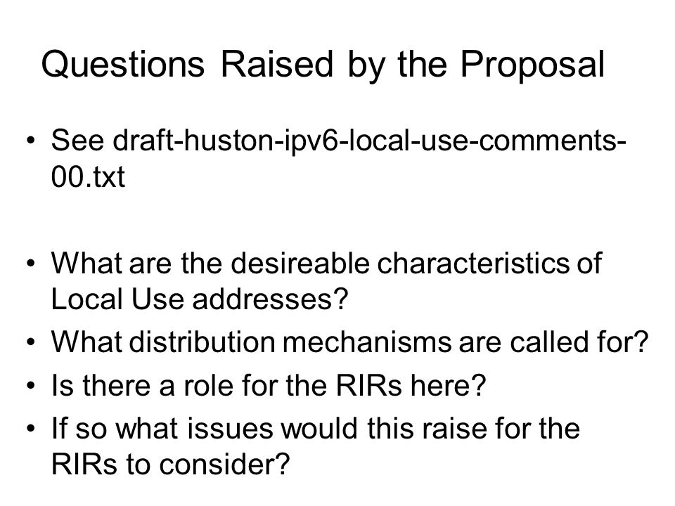 Questions Raised by the Proposal See draft-huston-ipv6-local-use-comments- 00.txt What are the desireable characteristics of Local Use addresses? What