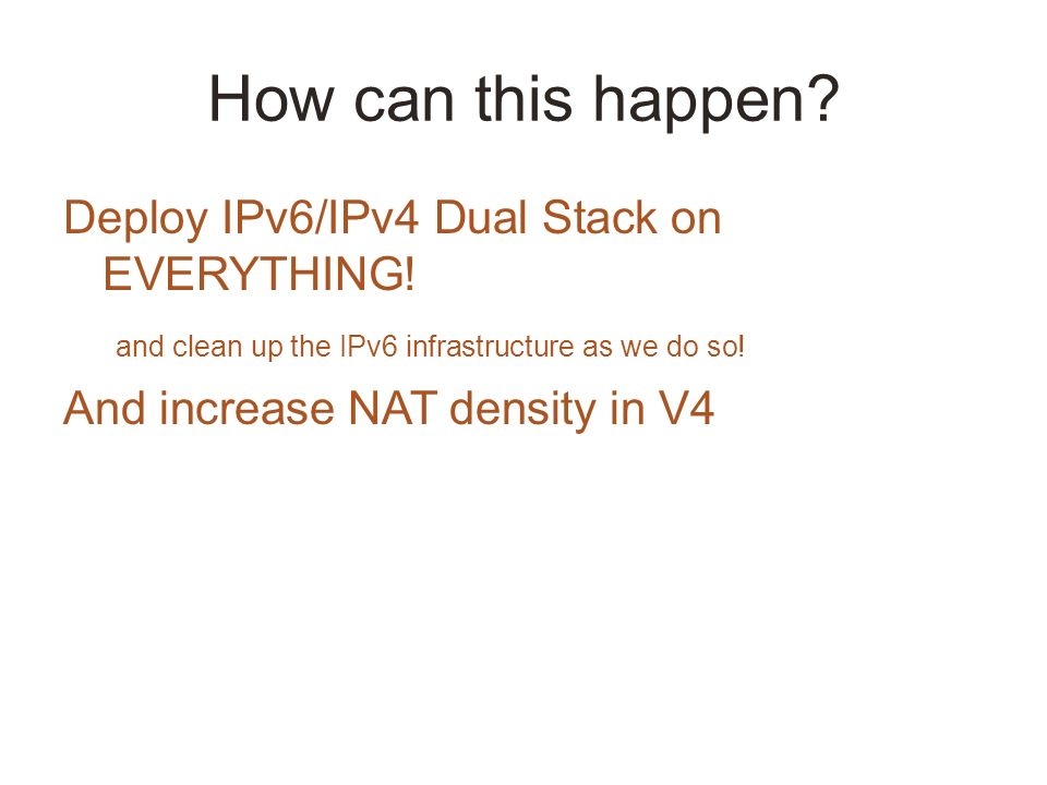 How can this happen. Deploy IPv6/IPv4 Dual Stack on EVERYTHING.