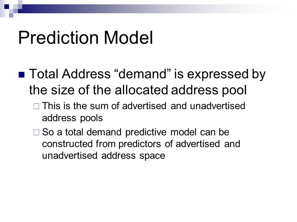 Prediction Model Total Address demand is expressed by the size of the allocated address pool This is the sum of advertised and unadvertised address po