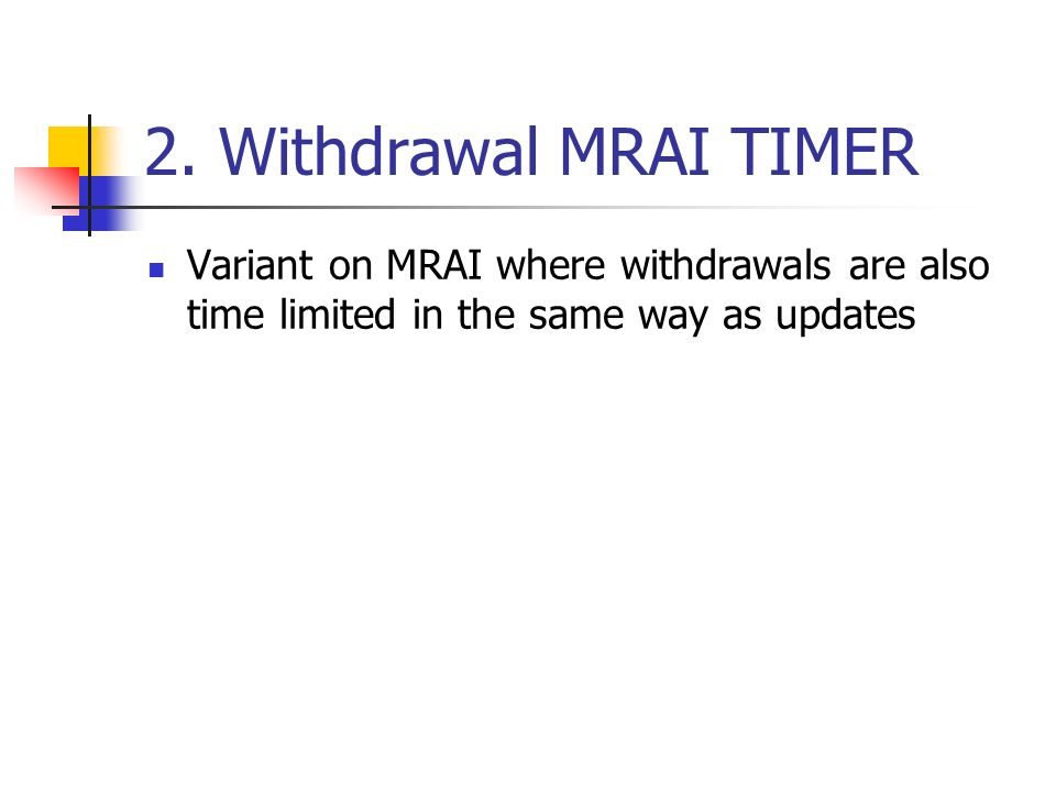 2. Withdrawal MRAI TIMER Variant on MRAI where withdrawals are also time limited in the same way as updates