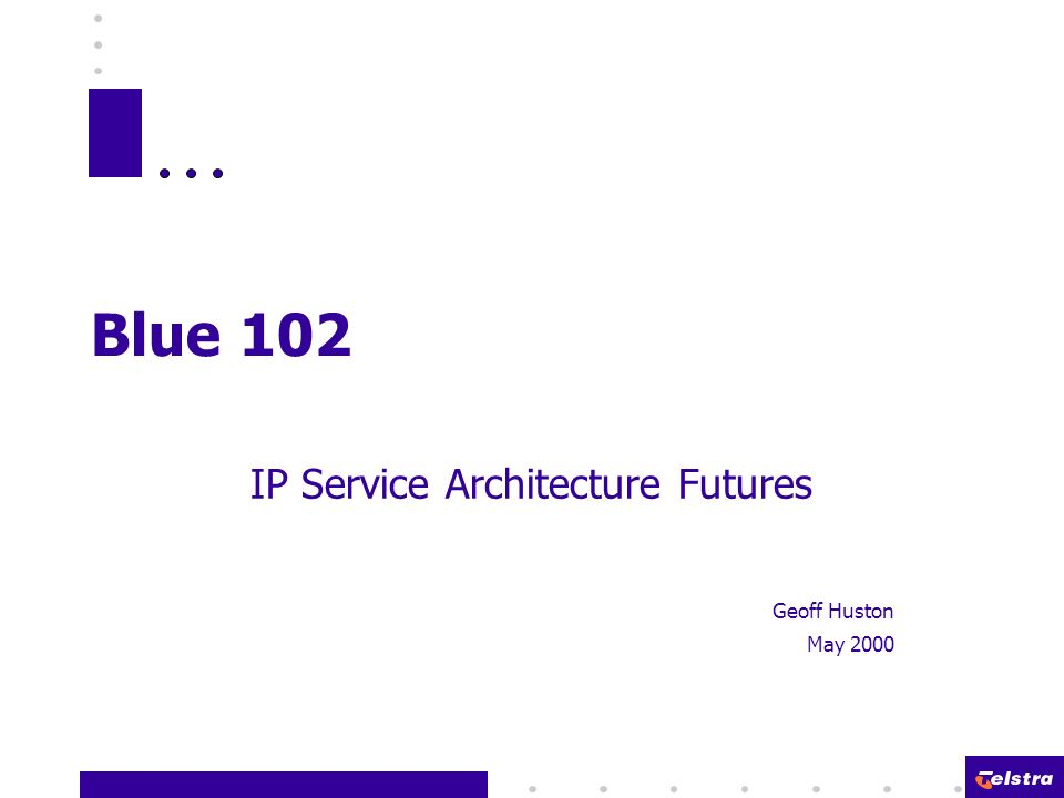 Blue 102 IP Service Architecture Futures Geoff Huston May 2000