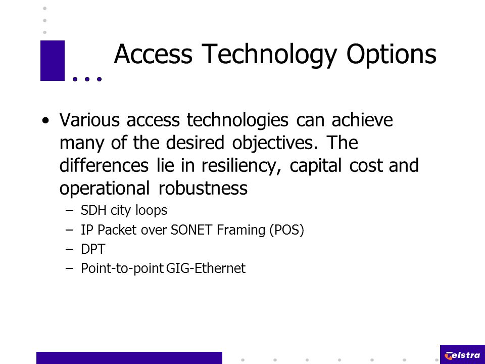 Access Technology Options Various access technologies can achieve many of the desired objectives.