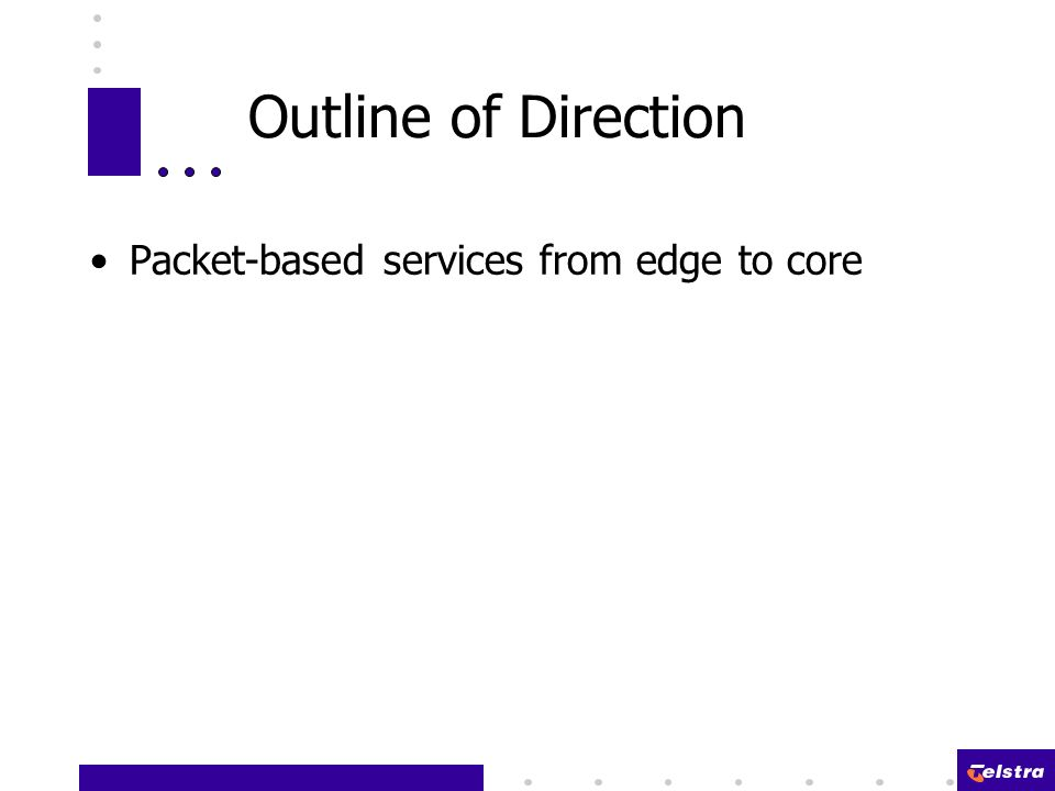 Outline of Direction Packet-based services from edge to core