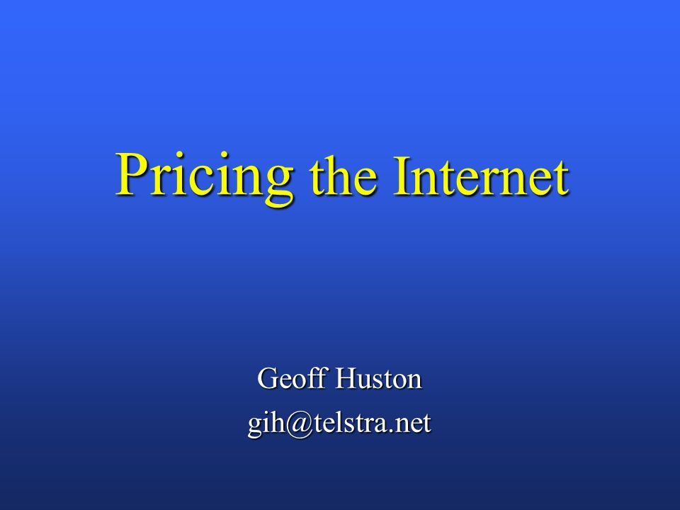 Pricing the Internet Geoff Huston gih@telstra.net