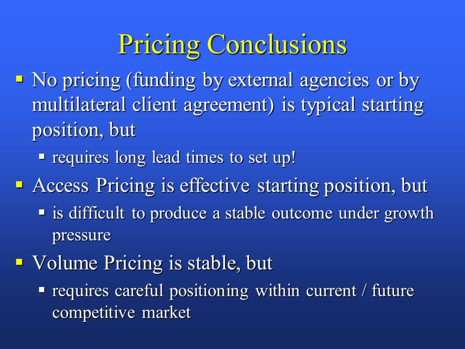 Pricing Conclusions No pricing (funding by external agencies or by multilateral client agreement) is typical starting position, but No pricing (funding by external agencies or by multilateral client agreement) is typical starting position, but requires long lead times to set up.