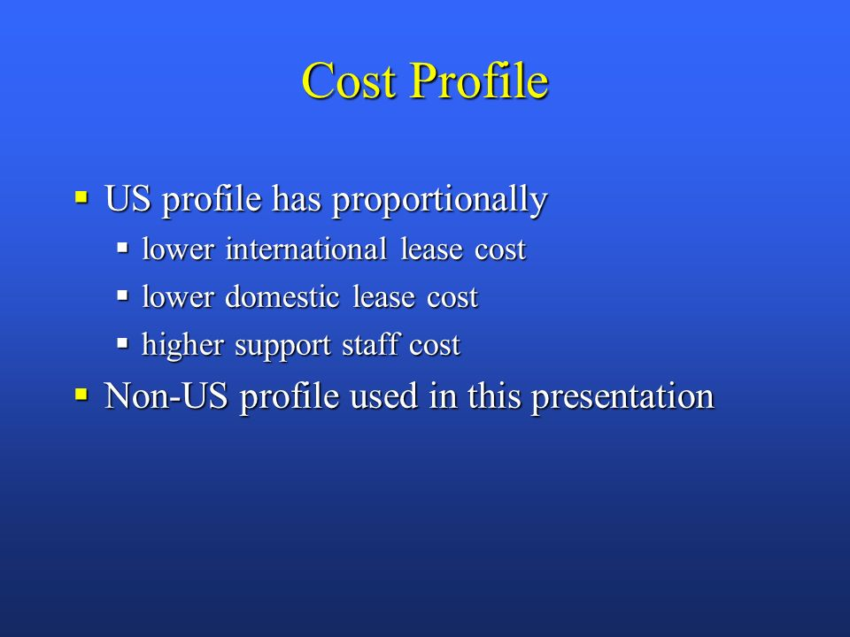 Cost Profile typical recurrent costs - non-national backbone carrier, non-US profile typical recurrent costs - non-national backbone carrier, non-US profile staff & admin - 20% staff & admin - 20% domestic leases and backbone services - 80% domestic leases and backbone services - 80%