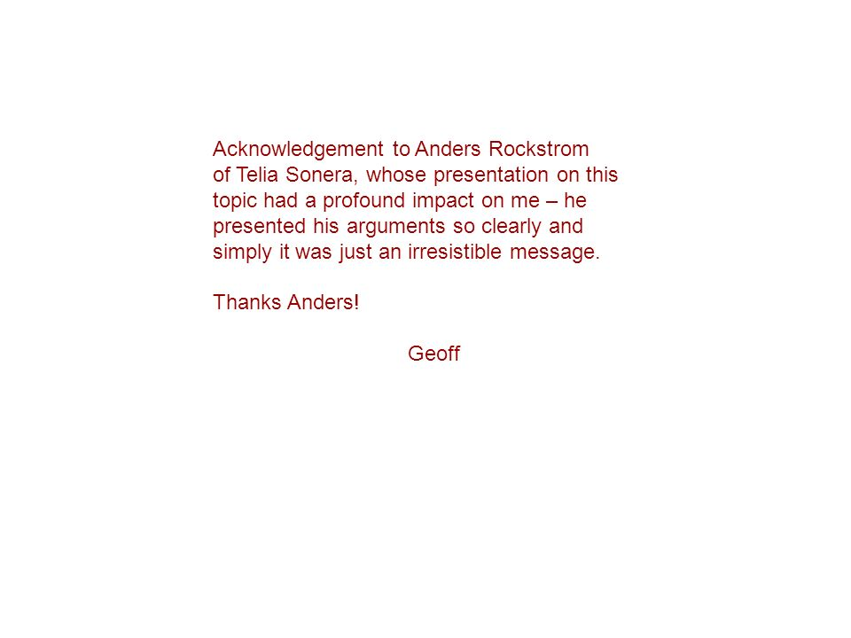 Acknowledgement to Anders Rockstrom of Telia Sonera, whose presentation on this topic had a profound impact on me – he presented his arguments so clea