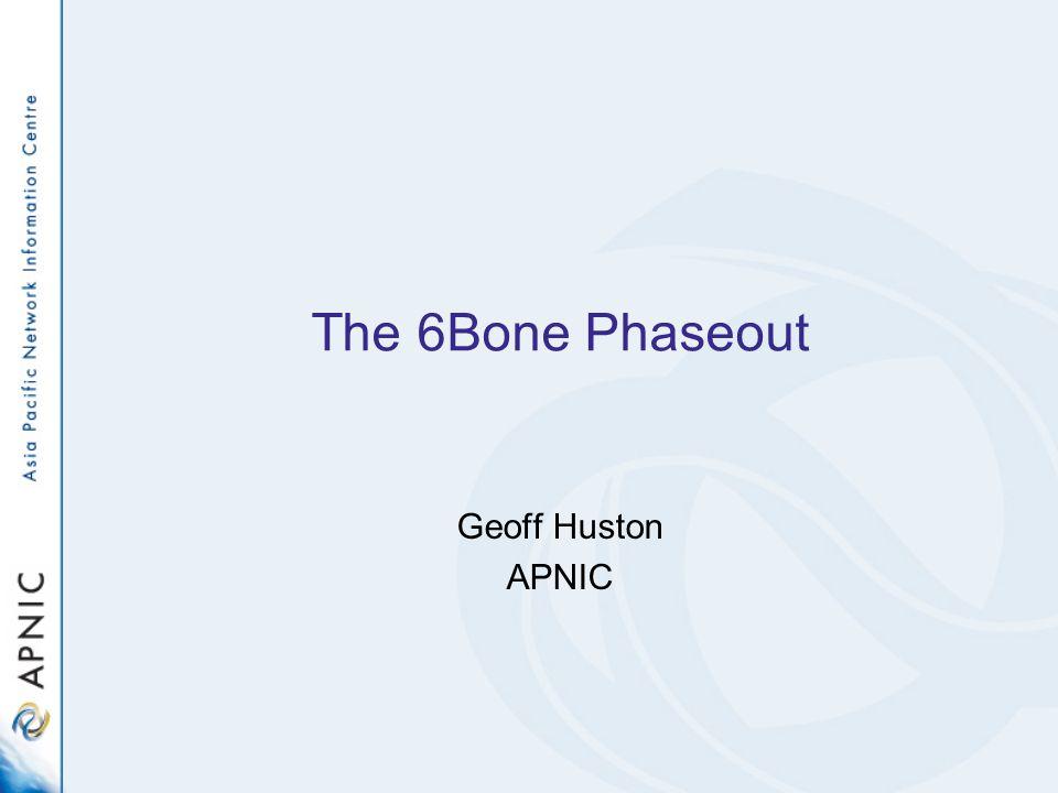 The 6Bone Phaseout Geoff Huston APNIC