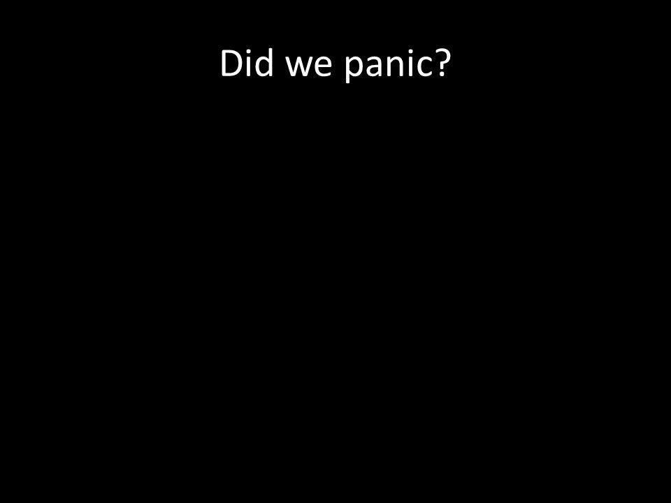 Did we panic?