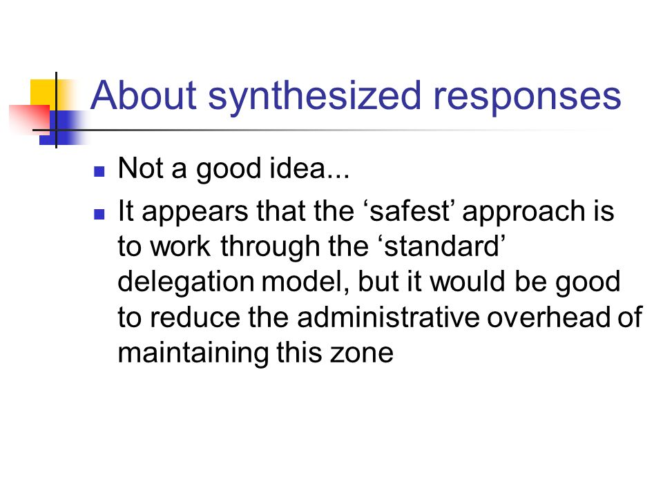About synthesized responses Not a good idea... It appears that the safest approach is to work through the standard delegation model, but it would be g