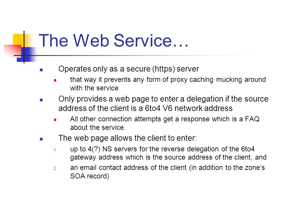 The Web Service… Operates only as a secure (https) server that way it prevents any form of proxy caching mucking around with the service Only provides