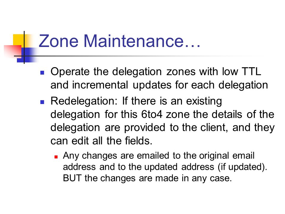 Zone Maintenance… Operate the delegation zones with low TTL and incremental updates for each delegation Redelegation: If there is an existing delegati