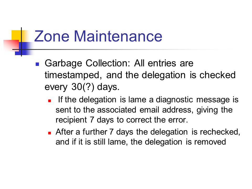 Zone Maintenance Garbage Collection: All entries are timestamped, and the delegation is checked every 30( ) days.