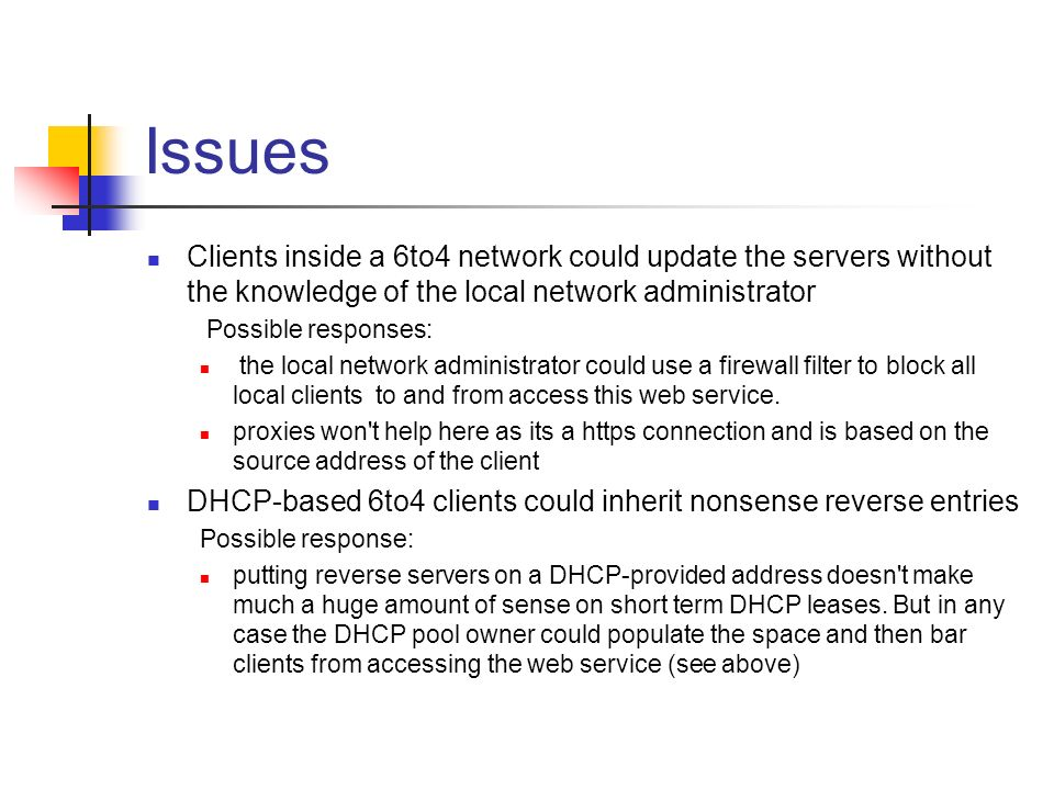 Issues Clients inside a 6to4 network could update the servers without the knowledge of the local network administrator Possible responses: the local n